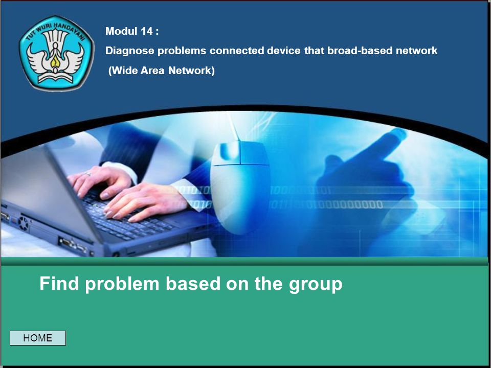 Find problem based on the group Modul 14 : Diagnose problems connected device that broad-based network (Wide Area Network) HOME
