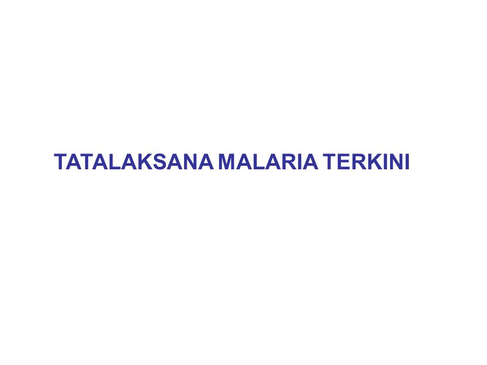 TATALAKSANA MALARIA TERKINI