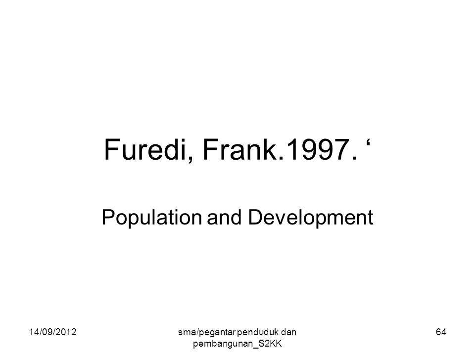 14/09/2012sma/pegantar penduduk dan pembangunan_S2KK 64 Furedi, Frank.1997.