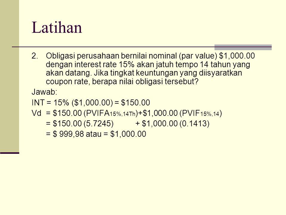 Latihan 2.Obligasi perusahaan bernilai nominal (par value) $1,000.00 dengan interest rate 15% akan jatuh tempo 14 tahun yang akan datang.