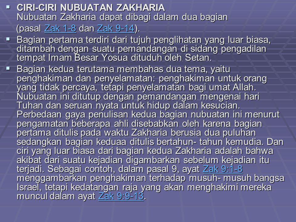  CIRI-CIRI NUBUATAN ZAKHARIA Nubuatan Zakharia dapat dibagi dalam dua bagian (pasal Zak 1-8 dan Zak 9-14). (pasal Zak 1-8 dan Zak 9-14).Zak 1-8Zak 9-