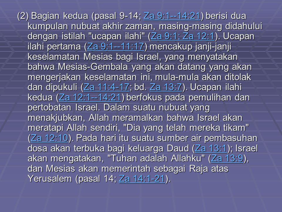 (2) Bagian kedua (pasal 9-14; Za 9:1--14:21) berisi dua kumpulan nubuat akhir zaman, masing-masing didahului dengan istilah