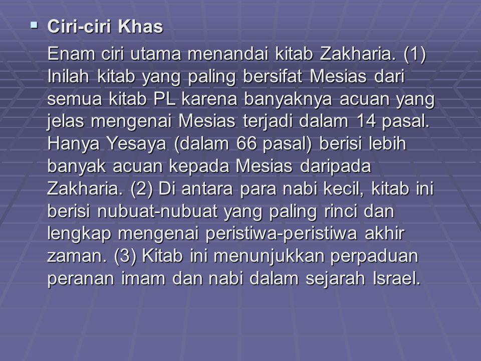  Ciri-ciri Khas Enam ciri utama menandai kitab Zakharia. (1) Inilah kitab yang paling bersifat Mesias dari semua kitab PL karena banyaknya acuan yang
