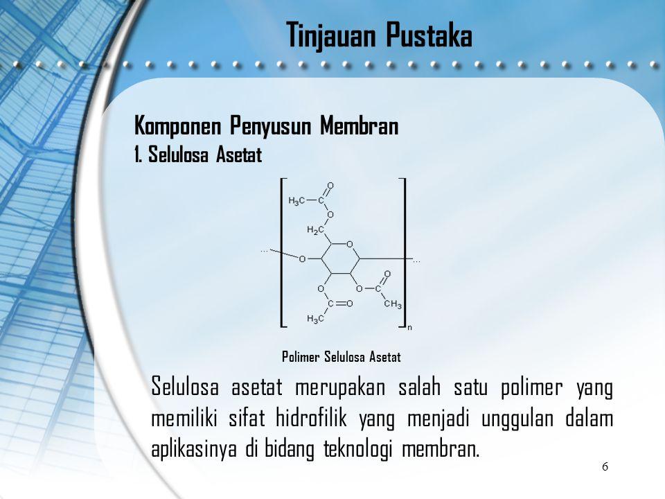 Tinjauan Pustaka 6 Polimer Selulosa Asetat Selulosa asetat merupakan salah satu polimer yang memiliki sifat hidrofilik yang menjadi unggulan dalam aplikasinya di bidang teknologi membran.