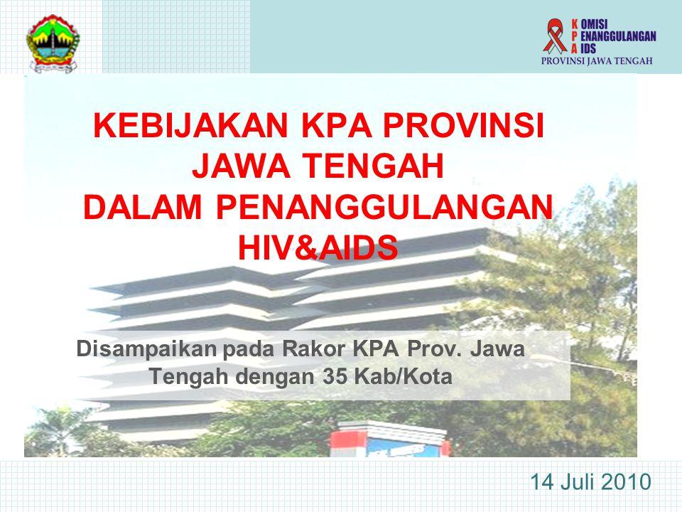 KEBIJAKAN KPA PROVINSI JAWA TENGAH DALAM PENANGGULANGAN HIV&AIDS Disampaikan pada Rakor KPA Prov.