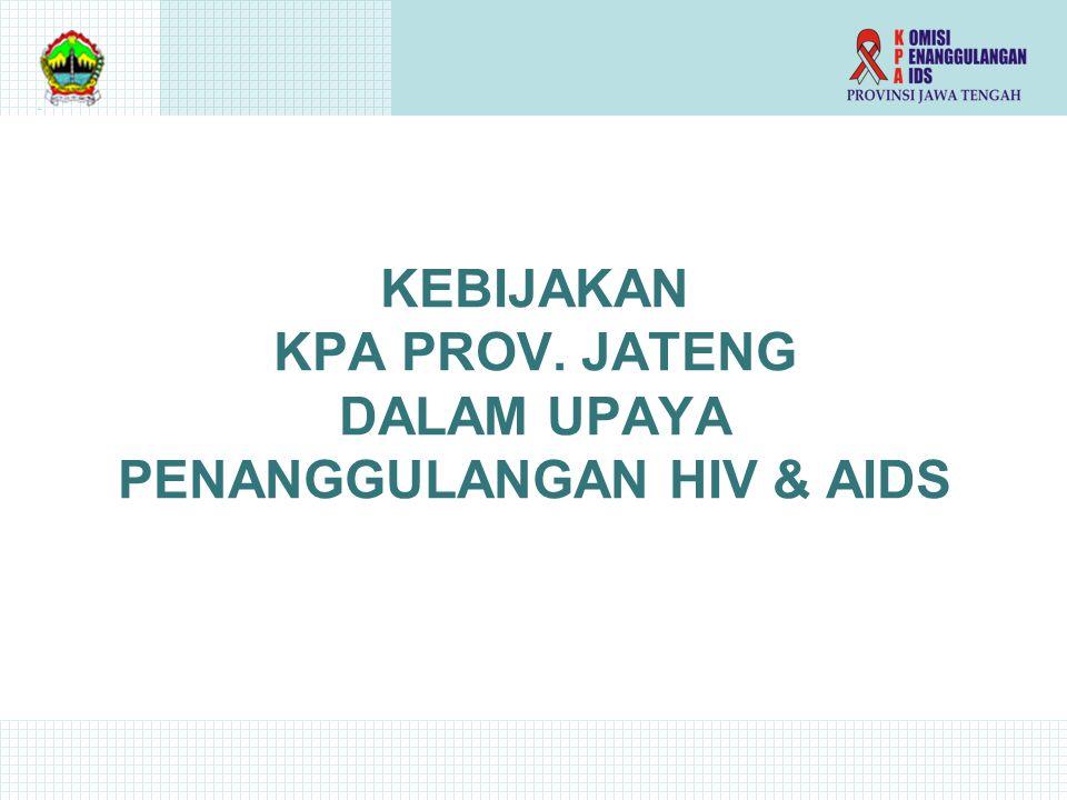 KEBIJAKAN KPA PROV. JATENG DALAM UPAYA PENANGGULANGAN HIV & AIDS