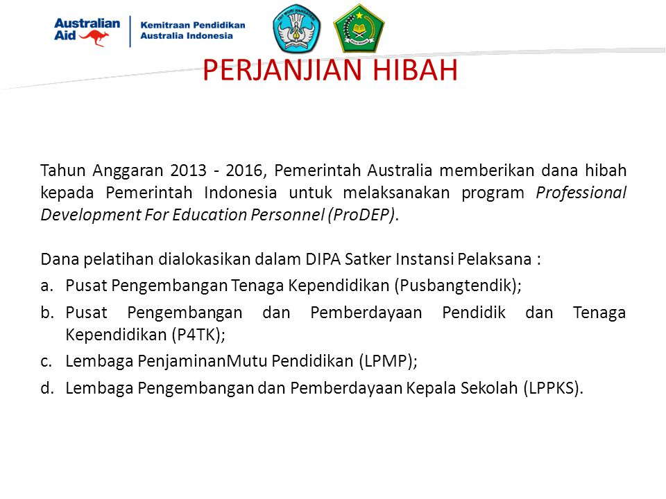 Tahun Anggaran , Pemerintah Australia memberikan dana hibah kepada Pemerintah Indonesia untuk melaksanakan program Professional Development For Education Personnel (ProDEP).