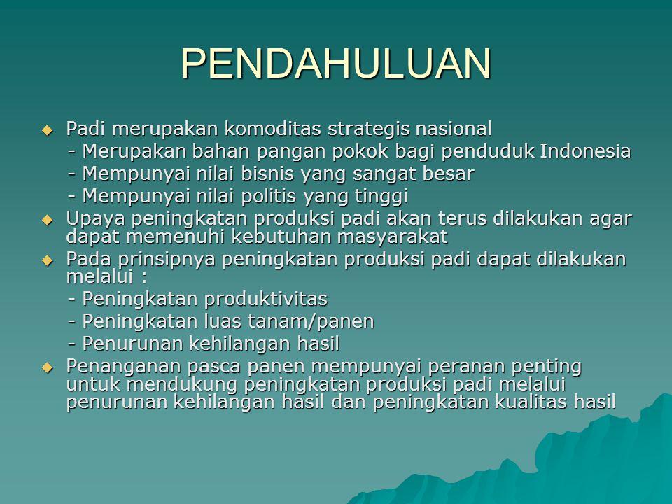 PENDAHULUAN  Padi merupakan komoditas strategis nasional - Merupakan bahan pangan pokok bagi penduduk Indonesia - Merupakan bahan pangan pokok bagi p