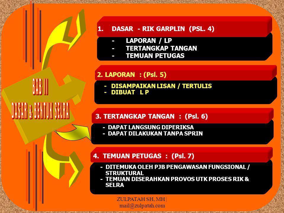 1.DASAR - RIK GARPLIN (PSL.4) -LAPORAN / LP -TERTANGKAP TANGAN -TEMUAN PETUGAS 2.