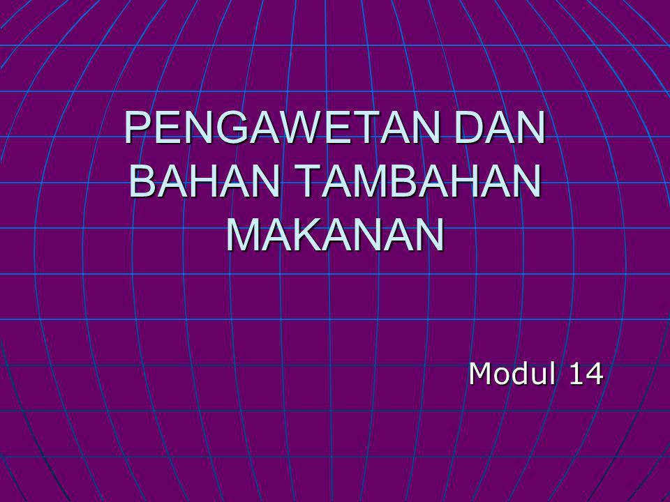 PENGAWETAN DAN BAHAN TAMBAHAN MAKANAN Modul 14