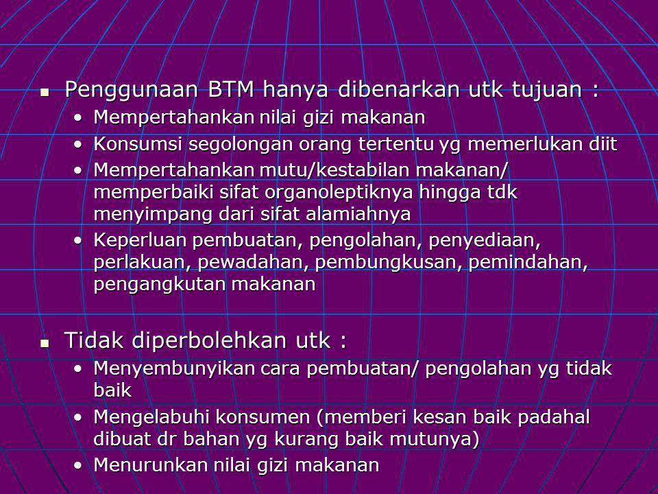 Penggunaan BTM hanya dibenarkan utk tujuan : Penggunaan BTM hanya dibenarkan utk tujuan : Mempertahankan nilai gizi makananMempertahankan nilai gizi m