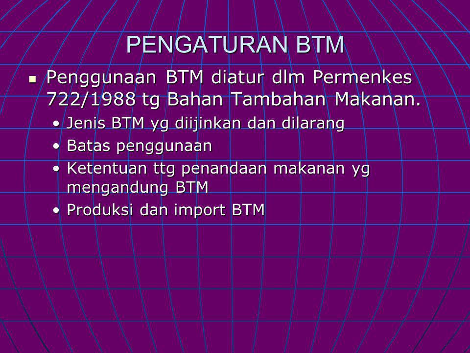 PENGATURAN BTM Penggunaan BTM diatur dlm Permenkes 722/1988 tg Bahan Tambahan Makanan.