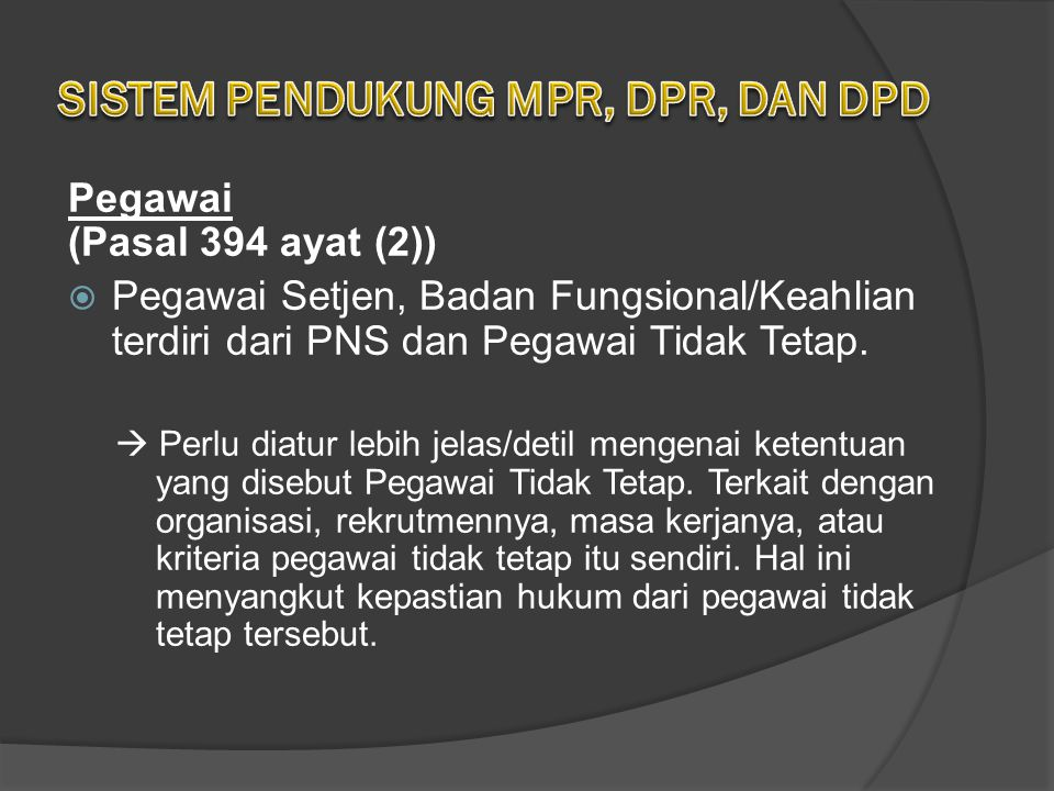 Pegawai (Pasal 394 ayat (2))  Pegawai Setjen, Badan Fungsional/Keahlian terdiri dari PNS dan Pegawai Tidak Tetap.  Perlu diatur lebih jelas/detil me
