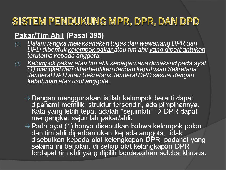 Pakar/Tim Ahli (Pasal 395) (1) Dalam rangka melaksanakan tugas dan wewenang DPR dan DPD dibentuk kelompok pakar atau tim ahli yang diperbantukan terutama kepada anggota.