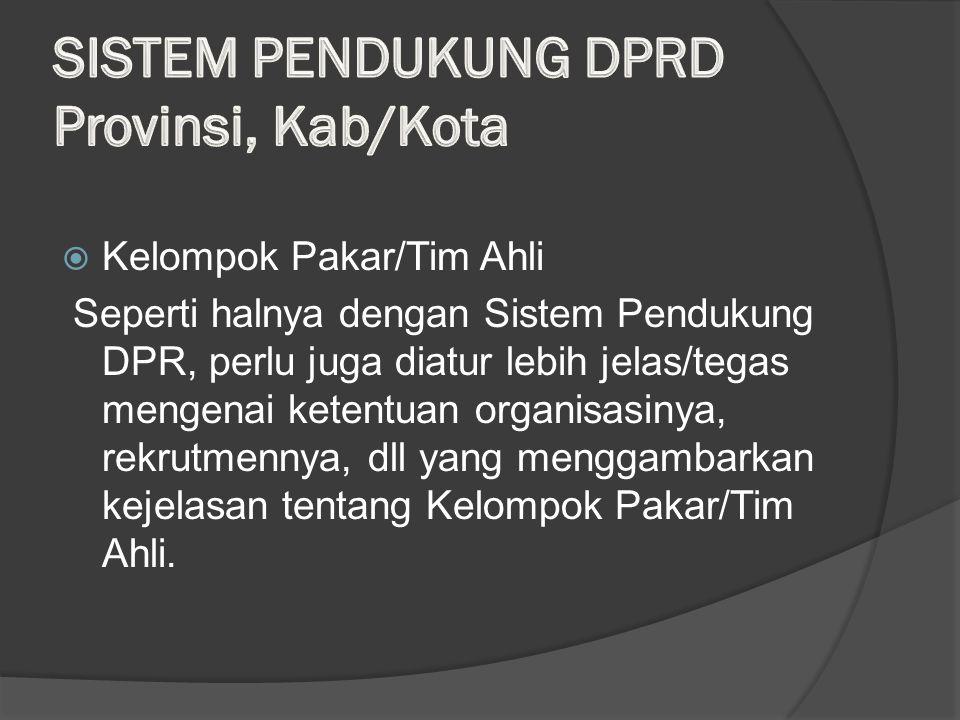  Kelompok Pakar/Tim Ahli Seperti halnya dengan Sistem Pendukung DPR, perlu juga diatur lebih jelas/tegas mengenai ketentuan organisasinya, rekrutmennya, dll yang menggambarkan kejelasan tentang Kelompok Pakar/Tim Ahli.