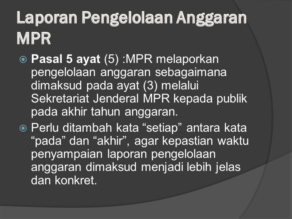  Pasal 5 ayat (5) :MPR melaporkan pengelolaan anggaran sebagaimana dimaksud pada ayat (3) melalui Sekretariat Jenderal MPR kepada publik pada akhir tahun anggaran.