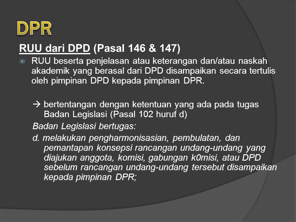 RUU dari DPD (Pasal 146 & 147)  RUU beserta penjelasan atau keterangan dan/atau naskah akademik yang berasal dari DPD disampaikan secara tertulis oleh pimpinan DPD kepada pimpinan DPR.