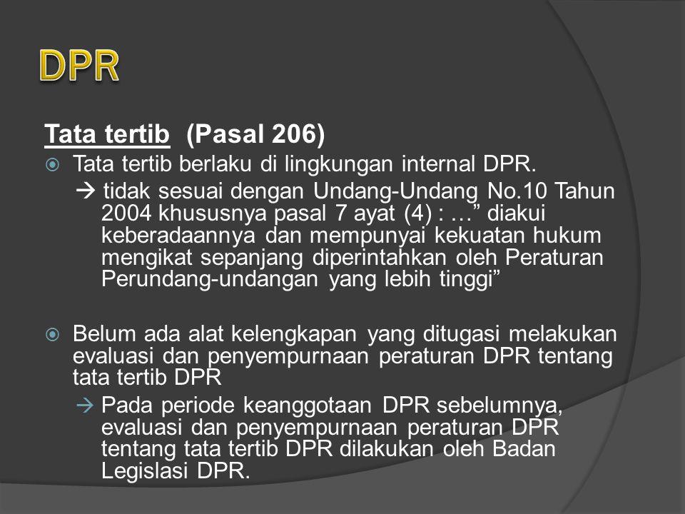 Tata tertib (Pasal 206)  Tata tertib berlaku di lingkungan internal DPR.  tidak sesuai dengan Undang-Undang No.10 Tahun 2004 khususnya pasal 7 ayat