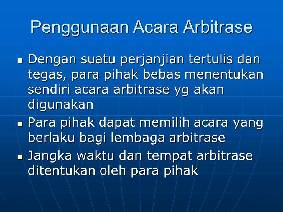 Penggunaan Acara Arbitrase Dengan suatu perjanjian tertulis dan tegas, para pihak bebas menentukan sendiri acara arbitrase yg akan digunakan Dengan su