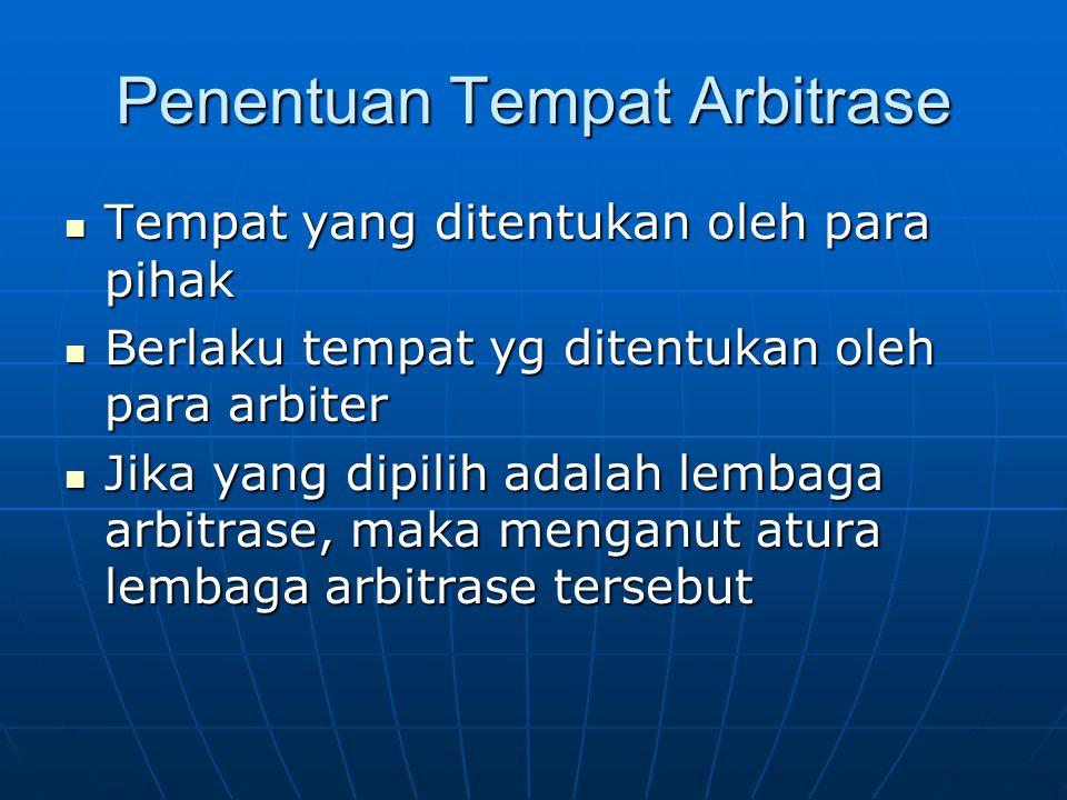 Penentuan Tempat Arbitrase Tempat yang ditentukan oleh para pihak Tempat yang ditentukan oleh para pihak Berlaku tempat yg ditentukan oleh para arbite