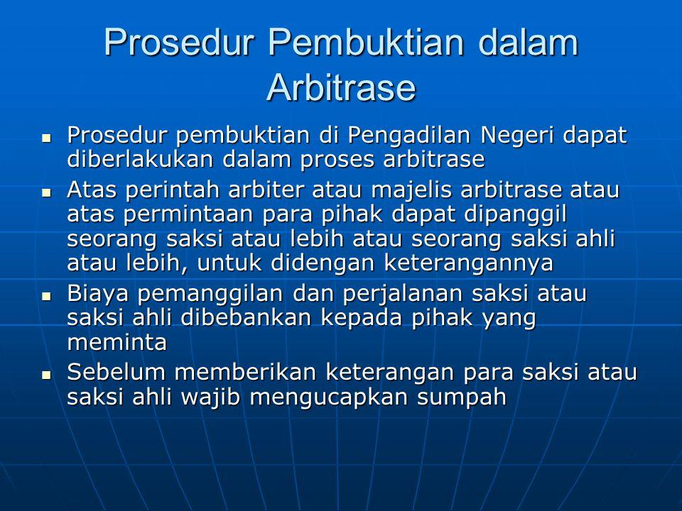 Prosedur Pembuktian dalam Arbitrase Prosedur pembuktian di Pengadilan Negeri dapat diberlakukan dalam proses arbitrase Prosedur pembuktian di Pengadil