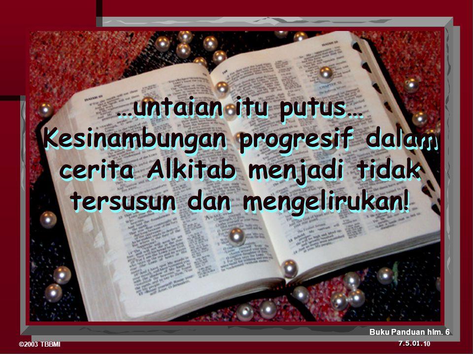 ©2003 TBBMI 7.5.01. …untaian itu putus… Kesinambungan progresif dalam cerita Alkitab menjadi tidak tersusun dan mengelirukan! 10 Buku Panduan hlm. 6
