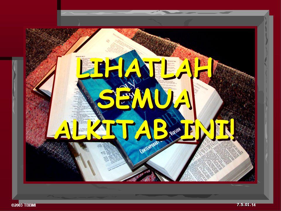 ©2003 TBBMI 7.5.01. LIHATLAH SEMUA ALKITAB INI! 14