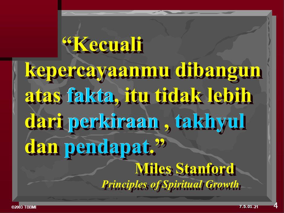 """©2003 TBBMI 7.5.01. """"Kecuali kepercayaanmu dibangun atas fakta, itu tidak lebih dari perkiraan, takhyul dan pendapat."""" Miles Stanford Principles of Sp"""