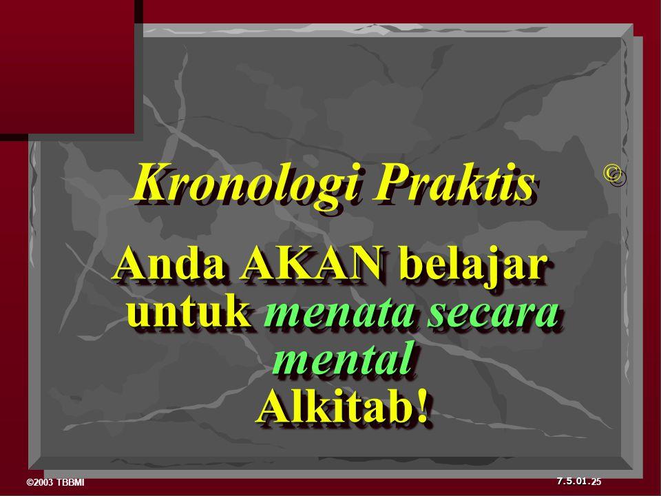 ©2003 TBBMI 7.5.01. Anda AKAN belajar untuk menata secara mental Alkitab! Kronologi Praktis © © 25
