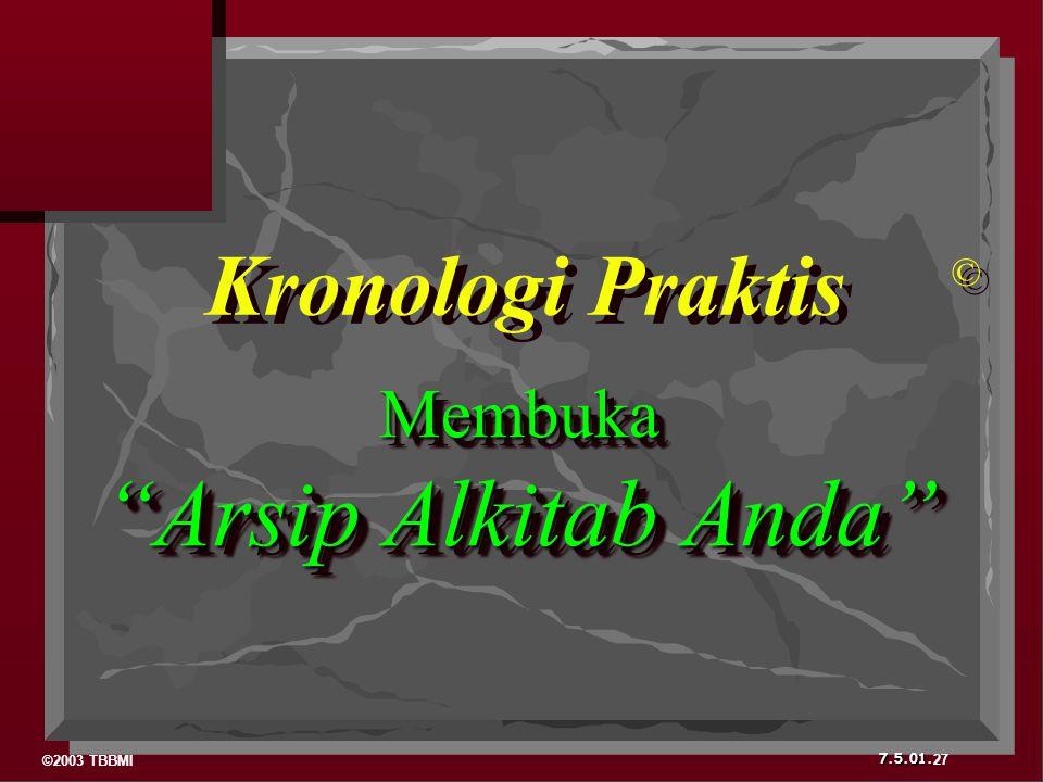 ©2003 TBBMI 7.5.01. Membuka Arsip Alkitab Anda Kronologi Praktis © © 27
