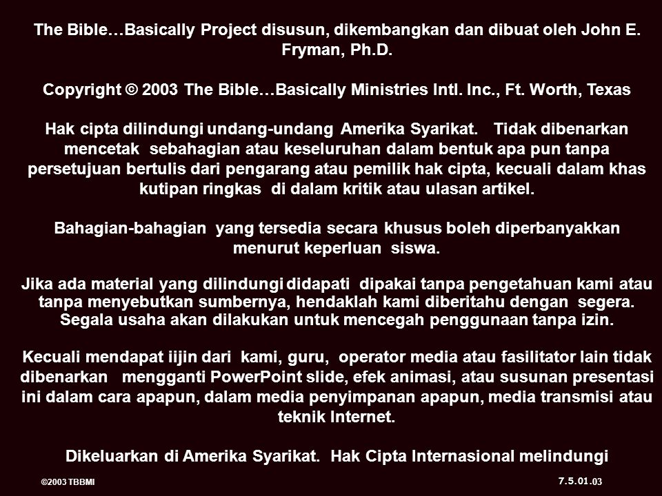 The Bible…Basically Project disusun, dikembangkan dan dibuat oleh John E. Fryman, Ph.D. Copyright © 2003 The Bible…Basically Ministries Intl. Inc., Ft