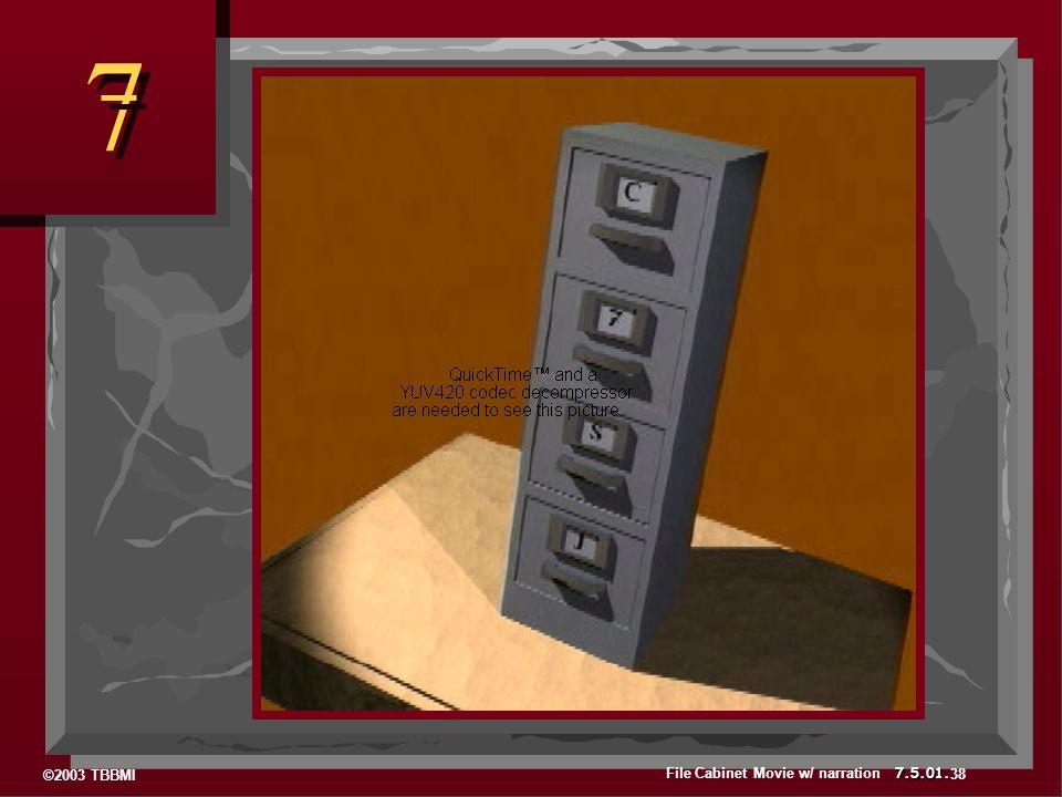©2003 TBBMI 7.5.01. 7 7 38 File Cabinet Movie w/ narration