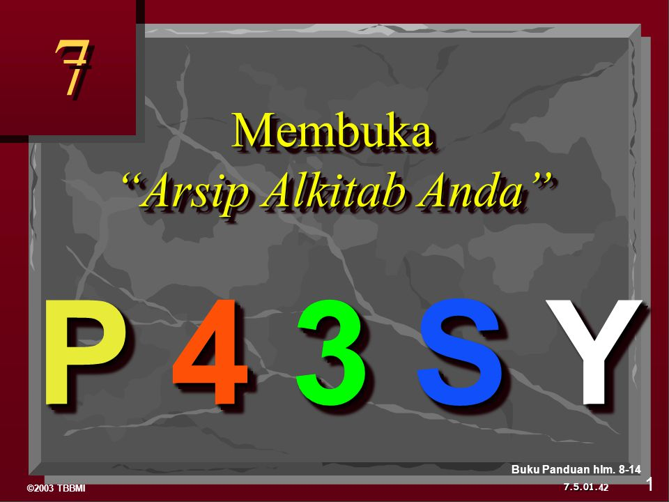 ©2003 TBBMI 7.5.01. 7 7 Membuka Arsip Alkitab Anda P 4 3 S Y 42 1 Buku Panduan hlm. 8-14