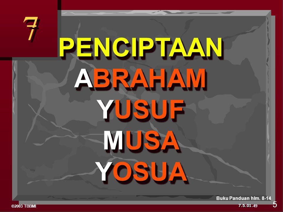 ©2003 TBBMI 7.5.01. 7 7 PENCIPTAAN ABRAHAM YUSUF MUSA YOSUA PENCIPTAAN ABRAHAM YUSUF MUSA YOSUA 49 5 Buku Panduan hlm. 8-14