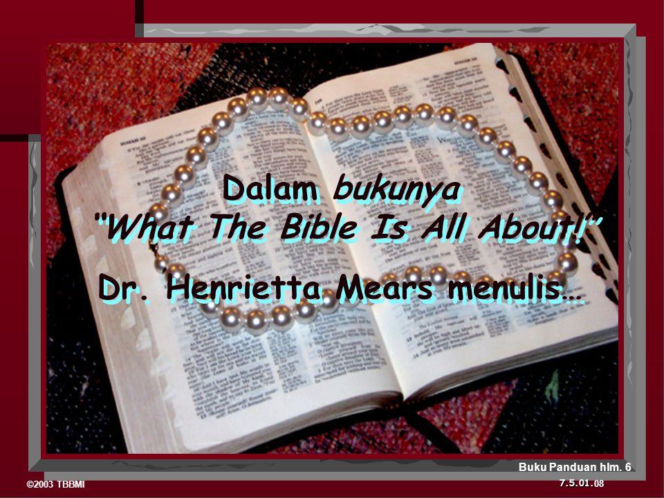 """©2003 TBBMI 7.5.01. Dalam bukunya """"What The Bible Is All About!"""" Dr. Henrietta Mears menulis… Dalam bukunya """"What The Bible Is All About!"""" Dr. Henriet"""