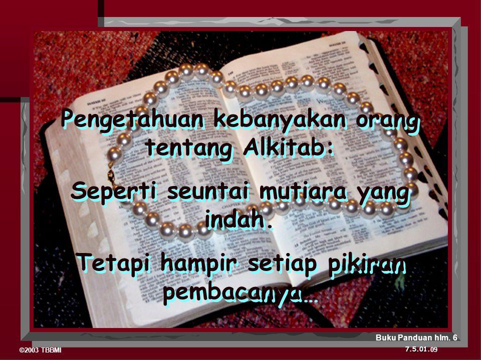 ©2003 TBBMI 7.5.01. 09 Pengetahuan kebanyakan orang tentang Alkitab: Seperti seuntai mutiara yang indah. Tetapi hampir setiap pikiran pembacanya… Peng