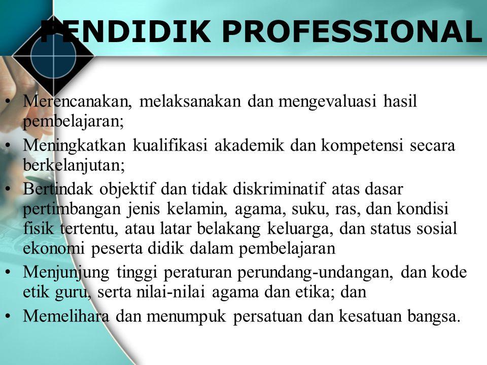 PENDIDIK PROFESSIONAL Merencanakan, melaksanakan dan mengevaluasi hasil pembelajaran; Meningkatkan kualifikasi akademik dan kompetensi secara berkelan