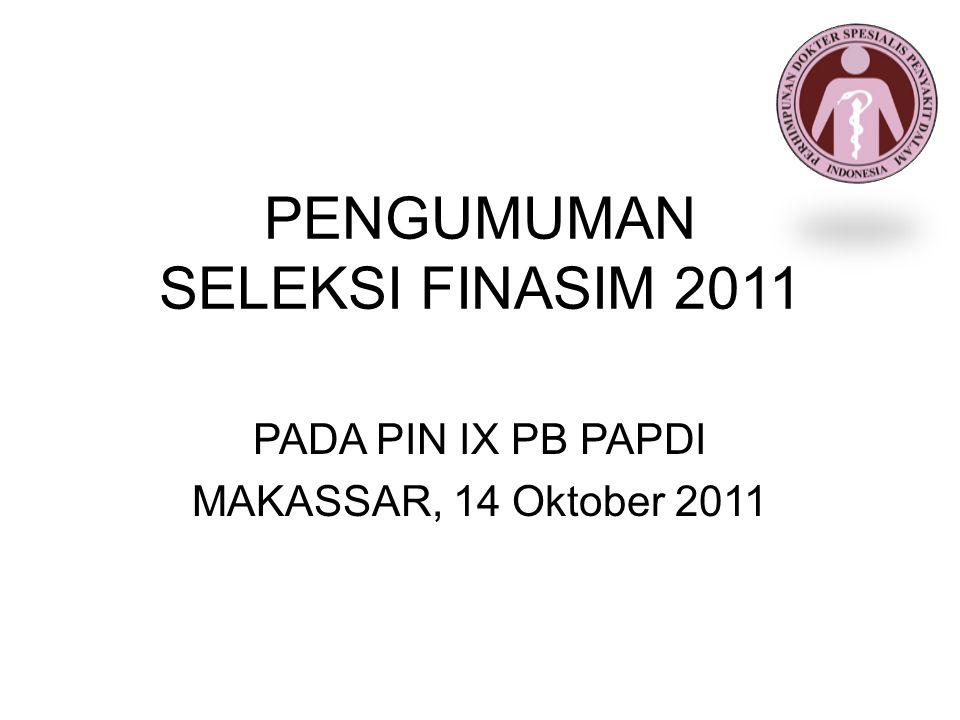 PENGUMUMAN SELEKSI FINASIM 2011 PADA PIN IX PB PAPDI MAKASSAR, 14 Oktober 2011