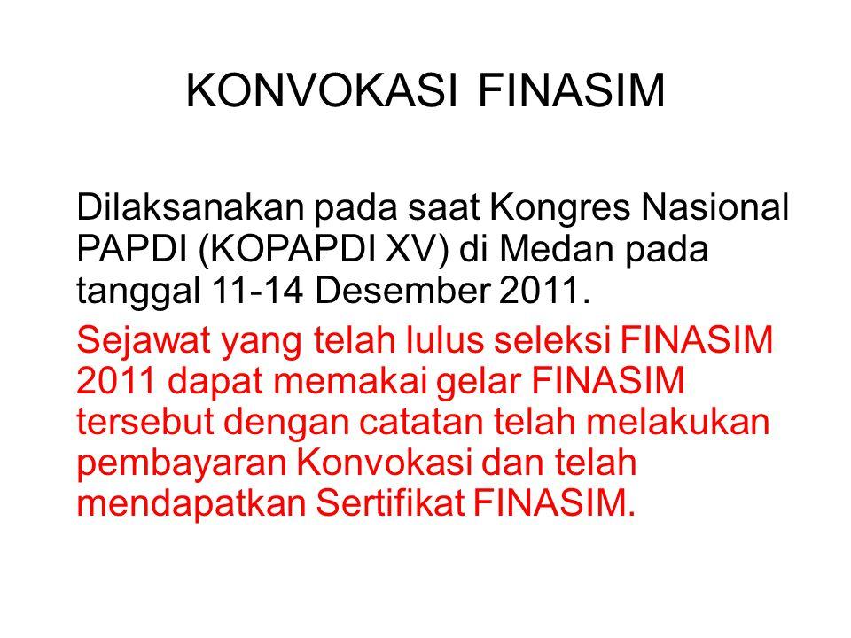 KONVOKASI FINASIM Dilaksanakan pada saat Kongres Nasional PAPDI (KOPAPDI XV) di Medan pada tanggal 11-14 Desember 2011. Sejawat yang telah lulus selek