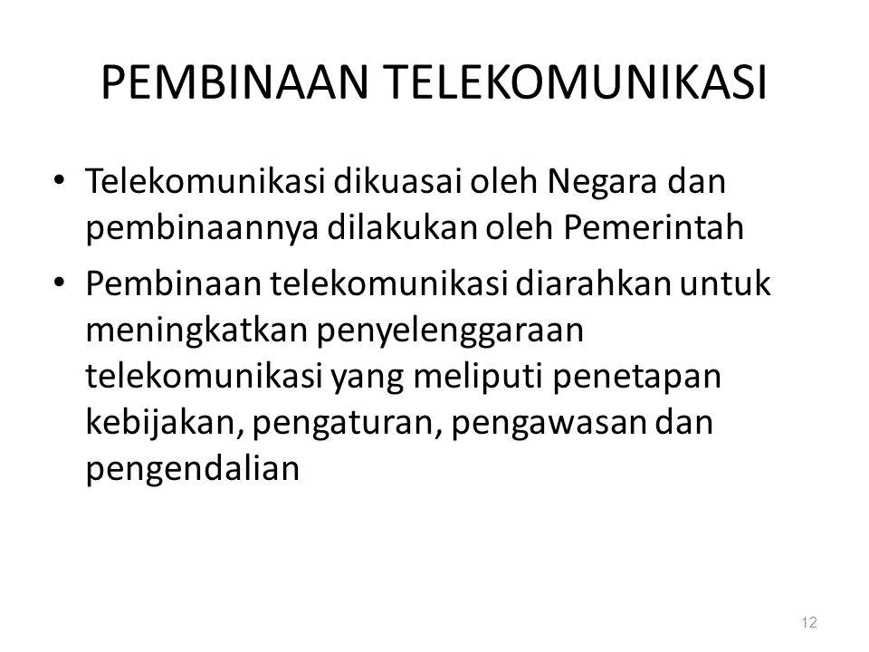 PEMBINAAN TELEKOMUNIKASI Telekomunikasi dikuasai oleh Negara dan pembinaannya dilakukan oleh Pemerintah Pembinaan telekomunikasi diarahkan untuk menin