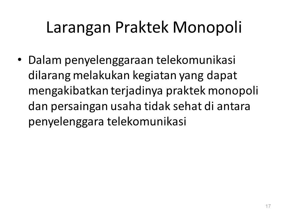 Larangan Praktek Monopoli Dalam penyelenggaraan telekomunikasi dilarang melakukan kegiatan yang dapat mengakibatkan terjadinya praktek monopoli dan pe