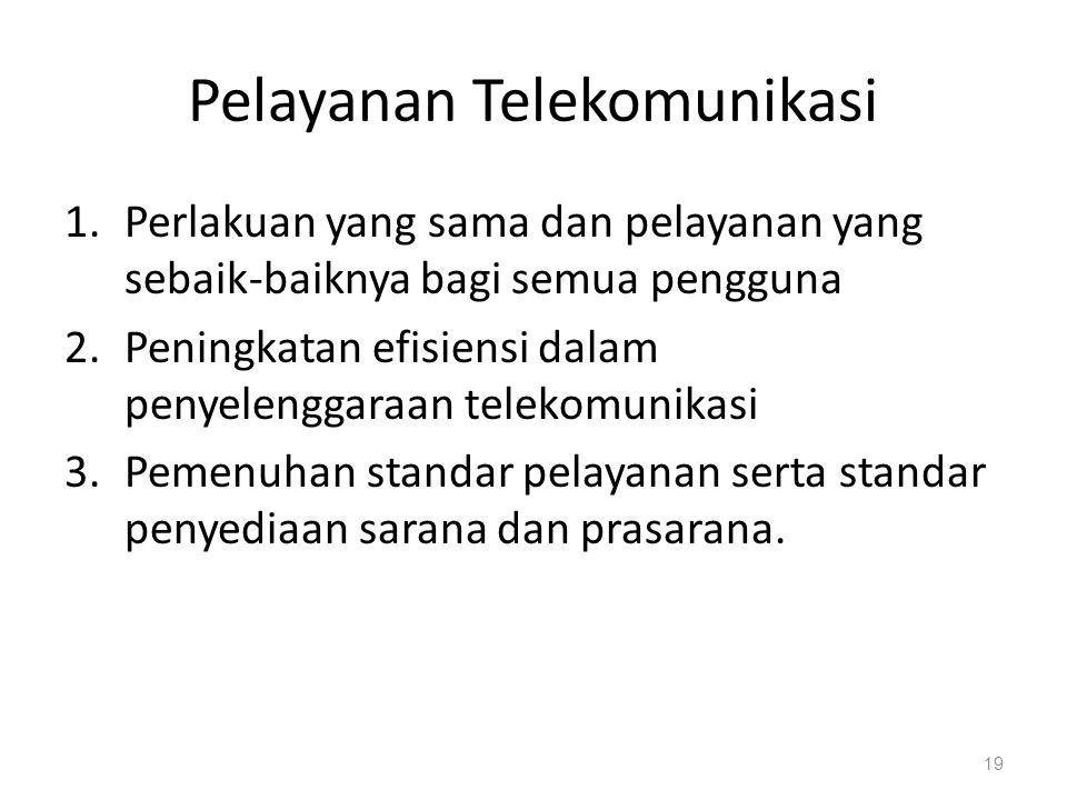 Pelayanan Telekomunikasi 1.Perlakuan yang sama dan pelayanan yang sebaik-baiknya bagi semua pengguna 2.Peningkatan efisiensi dalam penyelenggaraan tel