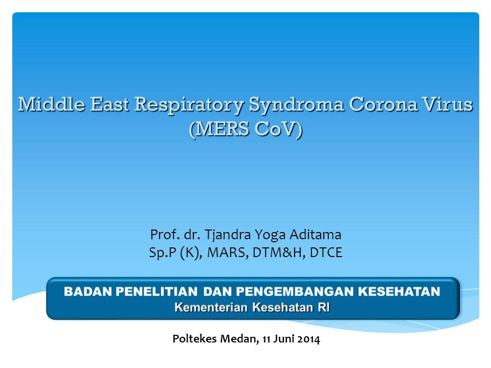 Prof. dr. Tjandra Yoga Aditama Sp.P (K), MARS, DTM&H, DTCE Poltekes Medan, 11 Juni 2014 Middle East Respiratory Syndroma Corona Virus (MERS CoV)