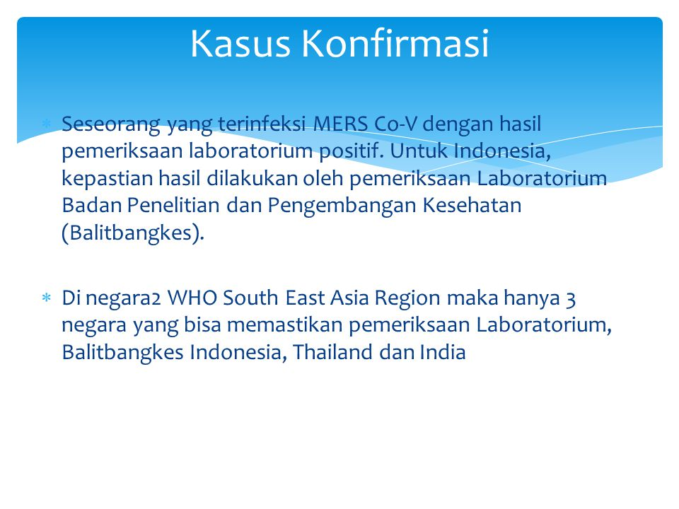 Seseorang yang terinfeksi MERS Co-V dengan hasil pemeriksaan laboratorium positif. Untuk Indonesia, kepastian hasil dilakukan oleh pemeriksaan Labor