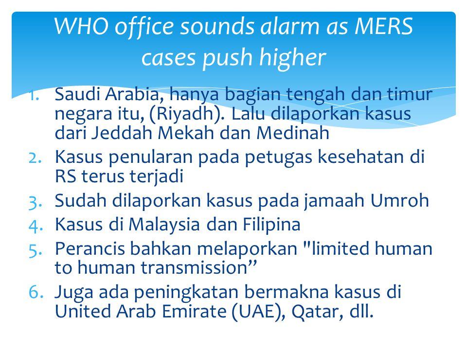 1.Saudi Arabia, hanya bagian tengah dan timur negara itu, (Riyadh). Lalu dilaporkan kasus dari Jeddah Mekah dan Medinah 2.Kasus penularan pada petugas