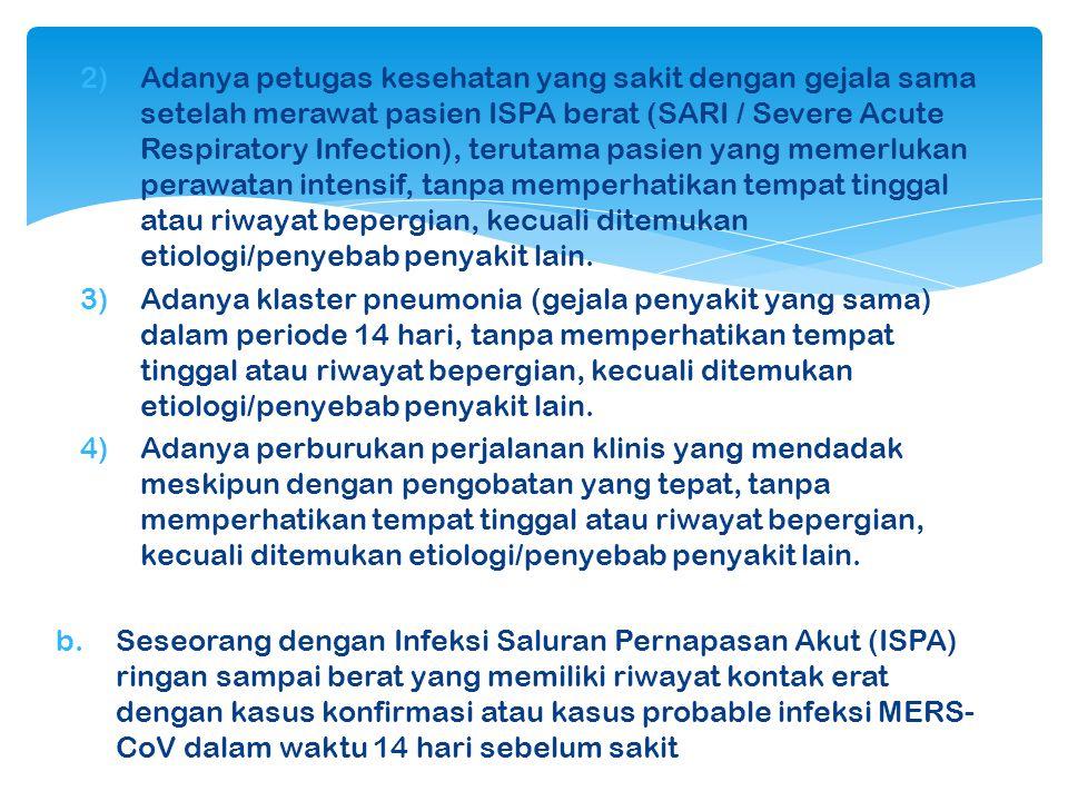 2)Adanya petugas kesehatan yang sakit dengan gejala sama setelah merawat pasien ISPA berat (SARI / Severe Acute Respiratory Infection), terutama pasien yang memerlukan perawatan intensif, tanpa memperhatikan tempat tinggal atau riwayat bepergian, kecuali ditemukan etiologi/penyebab penyakit lain.