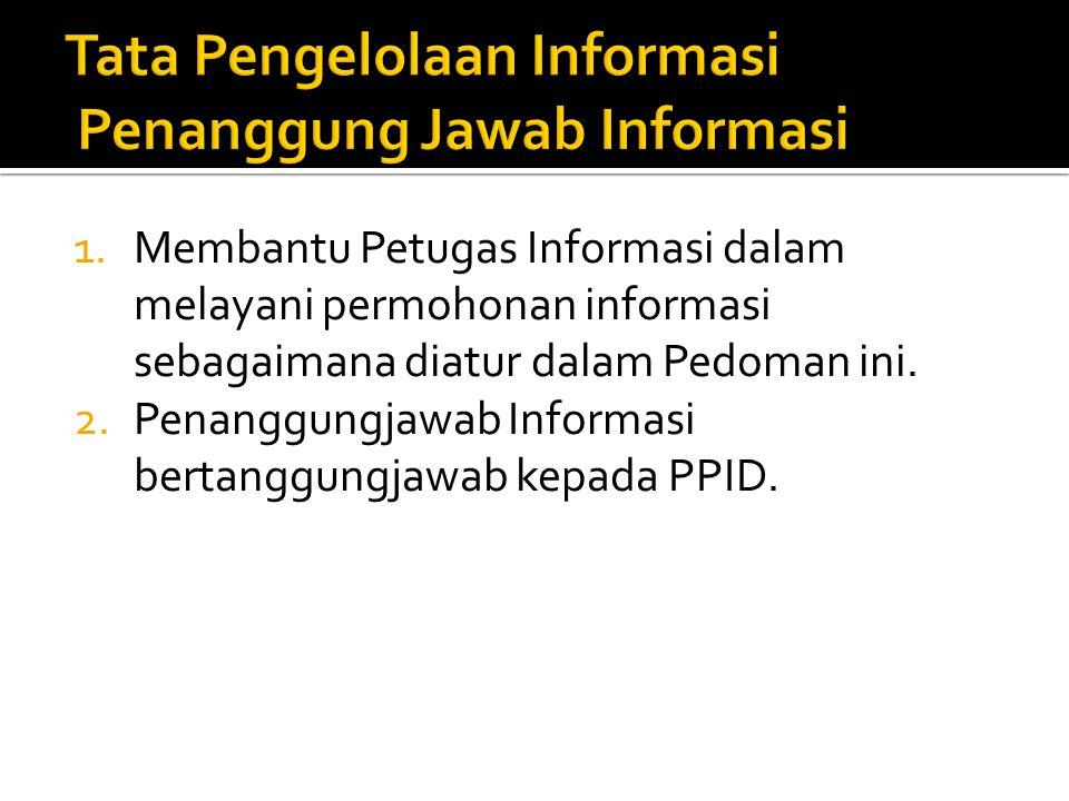 1.Membantu Petugas Informasi dalam melayani permohonan informasi sebagaimana diatur dalam Pedoman ini. 2.Penanggungjawab Informasi bertanggungjawab ke