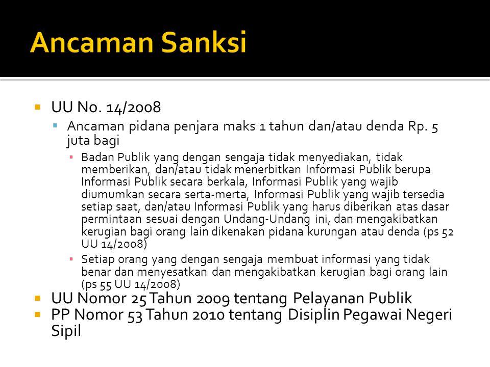  UU No. 14/2008  Ancaman pidana penjara maks 1 tahun dan/atau denda Rp. 5 juta bagi ▪ Badan Publik yang dengan sengaja tidak menyediakan, tidak memb