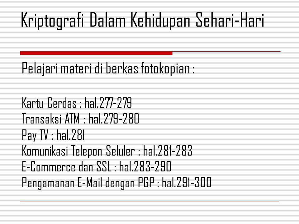 Pelajari materi di berkas fotokopian : Kartu Cerdas : hal.277-279 Transaksi ATM : hal.279-280 Pay TV : hal.281 Komunikasi Telepon Seluler : hal.281-28