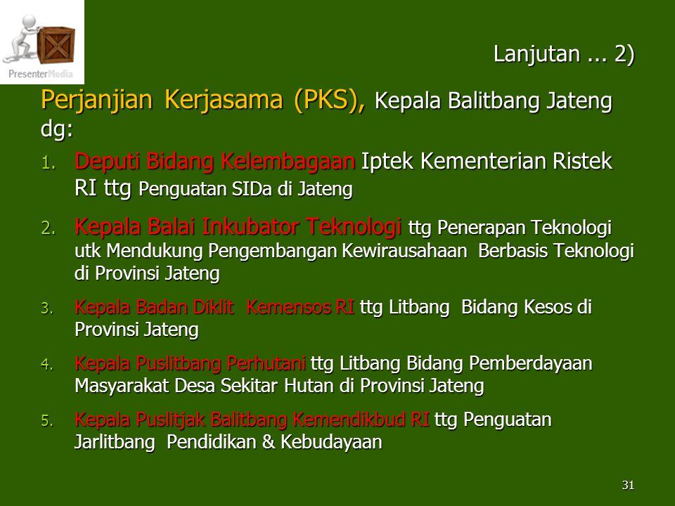Lanjutan... 2) Perjanjian Kerjasama (PKS), Kepala Balitbang Jateng dg: 1. Deputi Bidang Kelembagaan Iptek Kementerian Ristek RI ttg Penguatan SIDa di